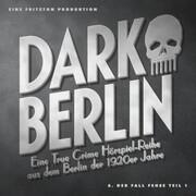 Dark Berlin - Eine True Crime Hörspiel-Reihe aus dem Berlin der 1920er Jahre - 6. Fall