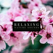 Ultimate Relaxing Nature Sounds with Relaxing Music for Meditation, Study, Mindfulness & Deep Sleep