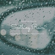 Soothing Rain: Relaxing Rain Sounds for Deep Sleep, Meditation & Stress Relief