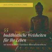 55 buddhistische Weisheiten für Ihr Leben: Eine Auswahl der schönsten Zitate des Buddha