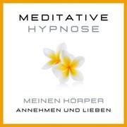 Meditative Hypnose: Meinen Körper annehmen und lieben