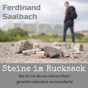 Steine im Rucksack - Wie ich mir die von meinen Eltern geraubte Lebenslust zurückeroberte (Ungekürzt)
