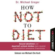 How Not to Diet (ungekürzt)