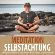 Meditation Selbstachtung - Affirmationen & Mantras Selbstwertschätzung für dein Unterbewusstsein