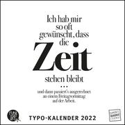 Ich hab mir so oft gewünscht, daß die Zeit stehen bleibt ... - Typo-Kalender 2022