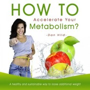 How to Accelerate Your Metabolism? a Healthy and Sustainable Way to Loose Additional Weight