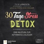 30 Tage Stress-Detox - Eine Anleitung zum Auftanken und Loslassen (Ungekürzt)