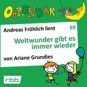 Ohrenbär - eine OHRENBÄR Geschichte, 7, Folge 69: Weltwunder gibt es immer wieder (Hörbuch mit Musik)