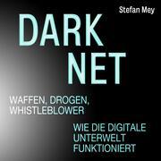 Darknet - Waffen, Drogen, Whistleblower - Wie die digitale Unterwelt funktioniert (Ungekürzt)