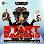 Start Smoking - Raucher werden in zehn (Lungen-)Zügen (ungekürzt)