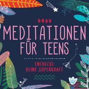 Meditationen für Teens - Entdecke deine Superkraft