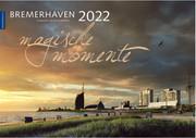 Bremerhaven - Magische Momente 2022