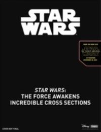 Star Wars - The Force Awakens: Incredible Cross Sections