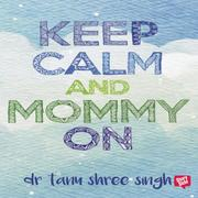 Keep Calm and Mommy On