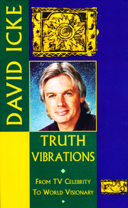 Truth Vibrations - David Icke's Journey from TV Celebrity to World Visionary