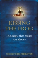 Kissing the Frog: The Magic that Makes you Money