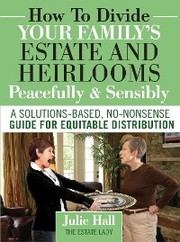 How to Divide Your Family's Estate and Heirlooms Peacefully & Sensibly