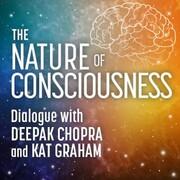 The Nature of Consciousness; Dialogue with Deepak Chopra and Kat Graham