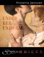 Under Her Uniform (Mills & Boon Spice Briefs)