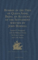 Bombay in the Days of Queen Anne, Being an Account of the Settlement written by John Burnell