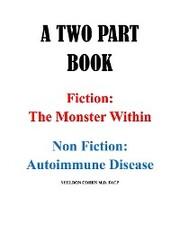 A TWO PART BOOK - Fiction: The Monster Within & Non Fiction: Autoimmune Disease