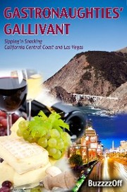 GastroNaughties' Gallivant - Sipping'n Snacking California Central Coast and Las Vegas