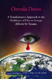 Orenda Dawn: A Transformative Approach in the Healthcare of Diverse Groups Affected by Trauma