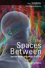 the Spaces Between: Unseen Forces That Shape Your Life