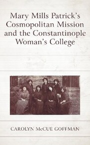 Mary Mills Patrick's Cosmopolitan Mission and the Constantinople Woman's College
