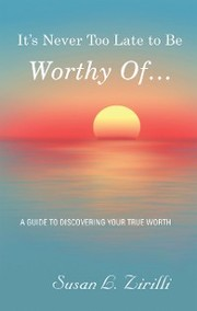 It's Never Too Late to Be Worthy of .