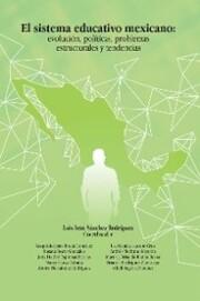 El Sistema Educativo Mexicano: Evolución, Políticas, Problemas Estructurales Y Tendencias