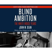 Blind Ambition - The White House Years (Unabridged)