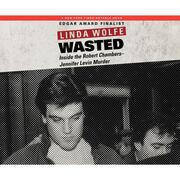 Wasted - Inside the Robert Chambers-Jennifer Levin Murder (Unabridged)
