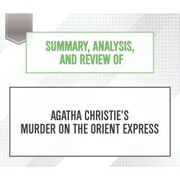 Summary, Analysis, and Review of Agatha Christie's Murder on the Orient Express (Unabridged)