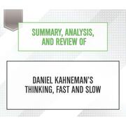Summary, Analysis, and Review of Daniel Kahneman's Thinking, Fast and Slow (Unabridged)