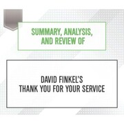 Summary, Analysis, and Review of David Finkel's Thank You for Your Service (Unabridged)