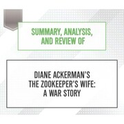 Summary, Analysis, and Review of Diane Ackerman's The Zookeeper's Wife: A War Story (Unabridged)