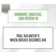 Summary, Analysis, and Review of Paul Kalanithi's When Breath Becomes Air (Unabridged)