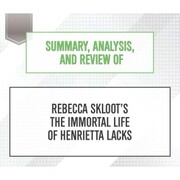 Summary, Analysis, and Review of Rebecca Skloot's The Immortal Life of Henrietta Lacks (Unabridged)