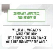 Summary, Analysis, and Review of William H. McRaven's Make Your Bed (Unabridged)
