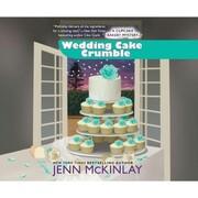 Wedding Cake Crumble - A Cupcake Bakery Mystery 10 (Unabridged)