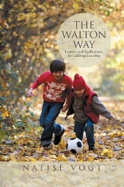The Walton Way, Lessons and Applications for Lifelong Learning