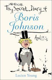 The Unofficial Secret Diary of Boris Johnson Aged 13 1/4