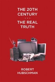 The 20Th Century . . . the Real Truth