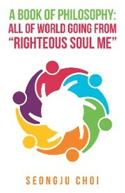 A Book of Philosophy: All of World Going from 'Righteous Soul Me'