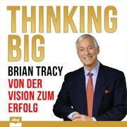 Thinking Big - Von der Vision zum Erfolg (Ungekürzt)