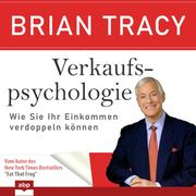 Verkaufspsychologie - Wie Sie Ihr Einkommen verdoppeln können (Ungekürzt)
