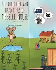 The Good Life and Hard Times of Meeslee Mouse