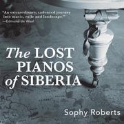 The Lost Pianos of Siberia (Unabridged)