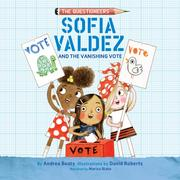 Sofia Valdez and the Vanishing Vote - The Questioneers, Book 4 (Unabridged)